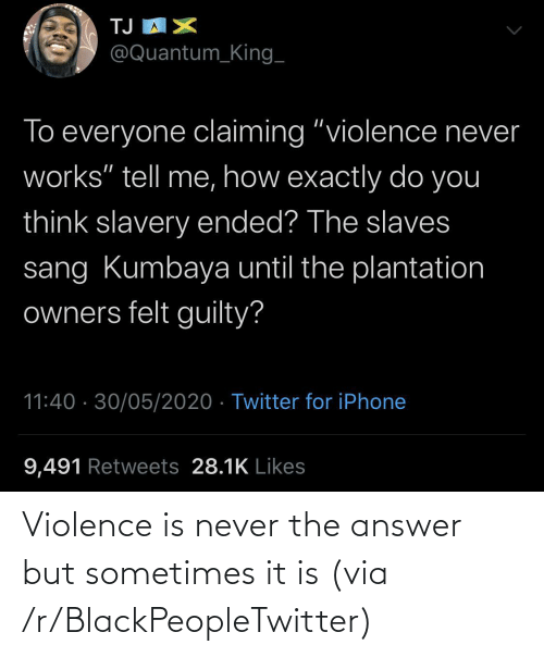 sometimes: Violence is never the answer but sometimes it is (via /r/BlackPeopleTwitter)