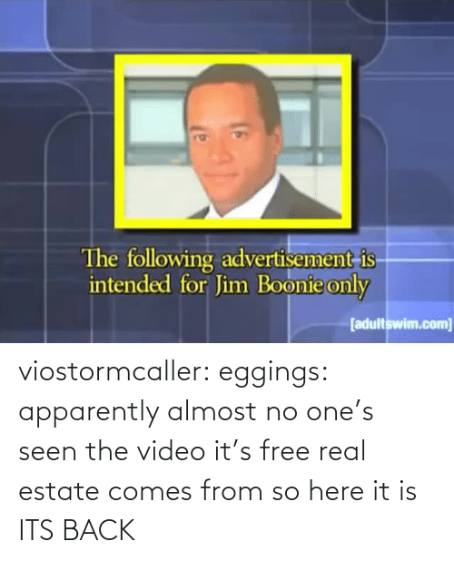 Ones: viostormcaller: eggings: apparently almost no one's seen the video it's free real estate comes from so here it is  ITS BACK