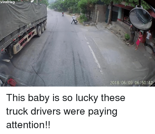 Baby, Drivers, and This: ViralHe  2018/06/09 06 50:42 This baby is so lucky these truck drivers were paying attention!!