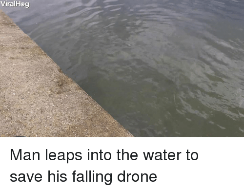 Drone, Water, and Man: ViralHeg Man leaps into the water to save his falling drone