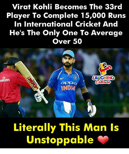 crickets: Virat Kohli Becomes The 33rd  Player To Complete 15,000 Runs  In International Cricket And  He's The Only One To Average  Over 50  LAUGHING  mirates  NDM  Literally This Man Is  Unstoppable