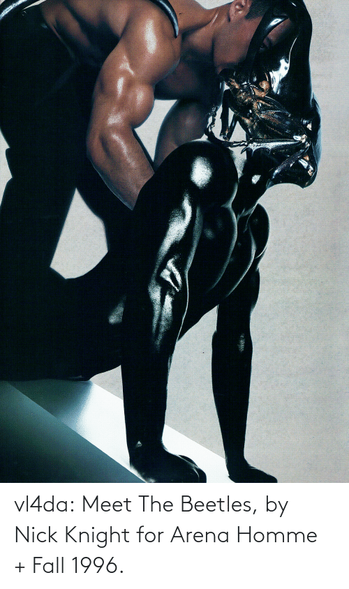 Meet The: vl4da:  Meet The Beetles, by Nick Knight for Arena Homme + Fall 1996.