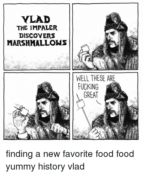 Memes, Yummy, and 🤖: VLAD  THE IMPALER  DISCOVERS  MARSHMALLOW  WELL THESE ARE  FUCKING  GREAT finding a new favorite food food yummy history vlad