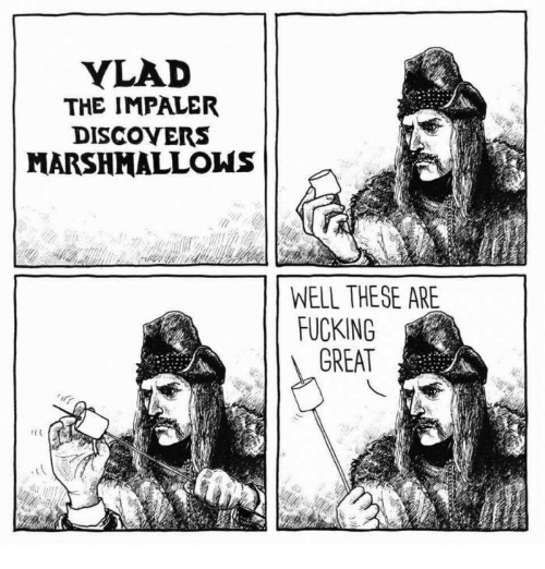 Memes, 🤖, and Marshmallow: VLAD  THE IMPALER  DISCOVERS  MARSHMALLOW  WELL THESE ARE  FUCKING  GREAT
