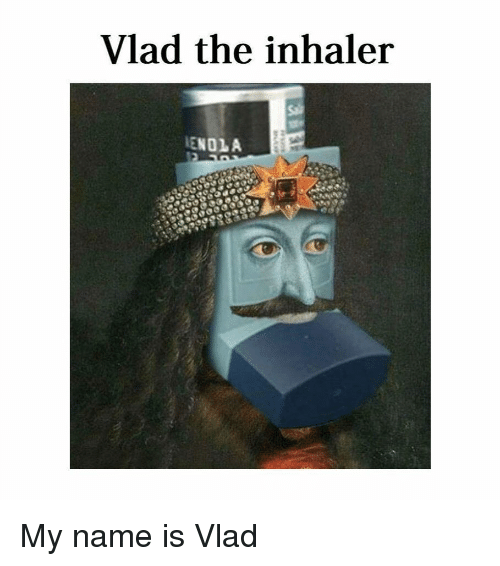 Classical Art, Name, and My Name Is: Vlad the inhaler  ENOLA My name is Vlad