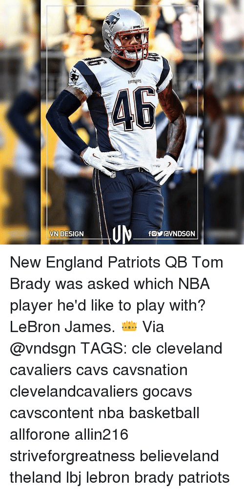 New England Patriot: VN DESIGN  PATENTS  OYraVNDSGN New England Patriots QB Tom Brady was asked which NBA player he'd like to play with? LeBron James. 👑 Via @vndsgn TAGS: cle cleveland cavaliers cavs cavsnation clevelandcavaliers gocavs cavscontent nba basketball allforone allin216 striveforgreatness believeland theland lbj lebron brady patriots