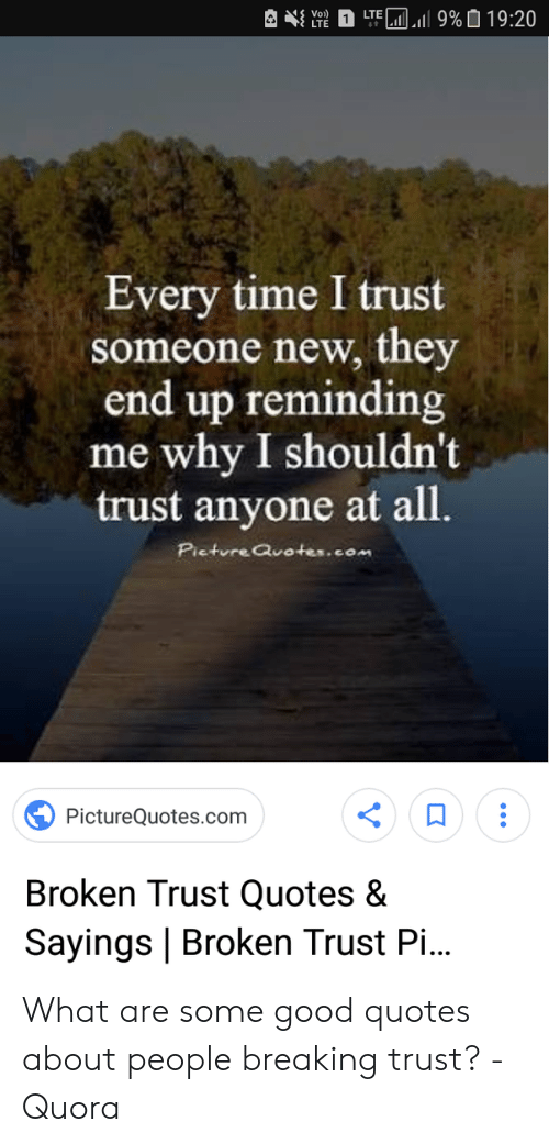 Vo Lte He Ll 9 0 1920 Lte Every Time I Trust Someone New They End Up Reminding Me Why I Shouldn T Trust Anyone At All Picture Quotescom Picturequotescom Broken Trust Quotes