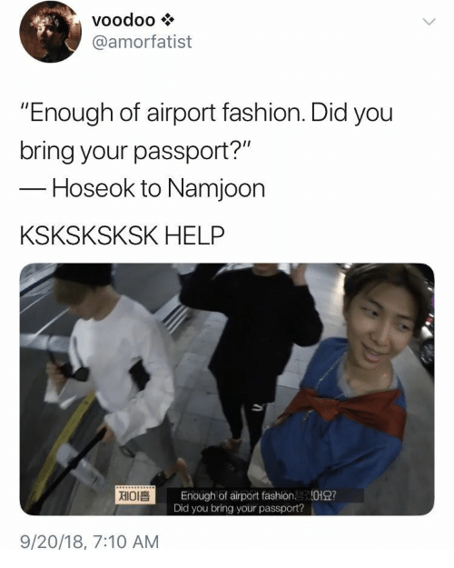 "voodoo: voodoo  @amorfatist  ""Enough of airport fashion. Did you  bring your passport?""  -Hoseok to Namjoon  KSKSKSKSK HELP  