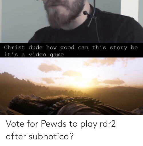 Rdr2: Vote for Pewds to play rdr2 after subnotica?