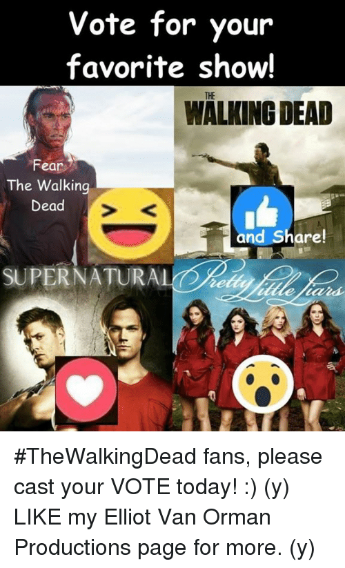Fear The Walking Dead: Vote for your  favorite show!  WALKING DEAD  Fear  The Walking  Dead  and Share!  SUPERNATURA #TheWalkingDead fans, please cast your VOTE today! :) (y)  LIKE my Elliot Van Orman Productions page for more. (y)
