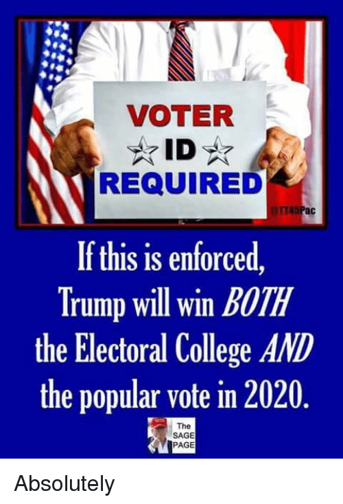 electoral college: VOTER  REQUIRED  If this is enforced  Trump will win BOTH  the Electoral College AND  the popular vote in 2020  The  SAGE  PAGE Absolutely