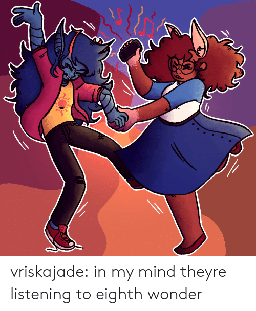 Target, Tumblr, and Blog: vriskajade:  in my mind theyre listening to eighth wonder