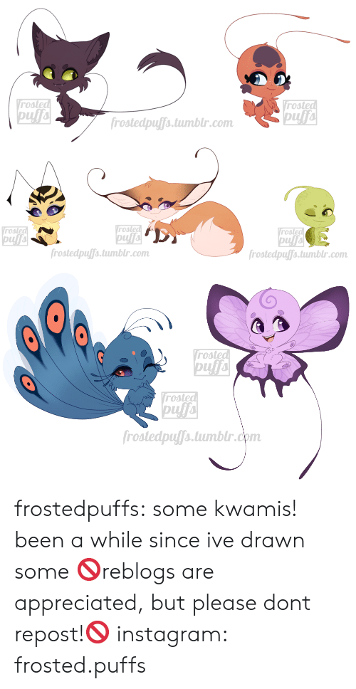 appreciated: Vrosted  pufa  Vrosted  pufa  frostedpuffs.tumblr.com   Vrosted  pufa  frostedpuffs.tumblr.com  Vrosted  rosted  frostedpuffs.tumblr.com   rosted  Vrosted  pufa  frostedpuffs.tumblr.com frostedpuffs:  some kwamis! been a while since ive drawn some  🚫reblogs are appreciated, but please dont repost!🚫  instagram: frosted.puffs