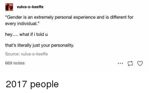 """Memes, Experience, and 🤖: vulva-o-keeffe  """"Gender is an extremely personal experience and is different for  every individual.""""  hey.... what if i toldu  that's literally just your personality.  Source: vulva-o-keeffe  669 notes 2017 people"""
