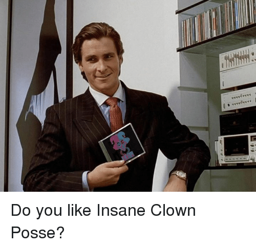 Memes, Clowns, and Insane Clown Posse: vvyweyyy Do you like Insane Clown Posse?