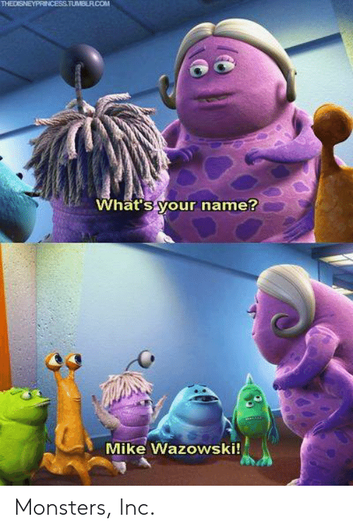 VWhat's Your Name? Mike Wazowski! Monsters Inc | Meme on