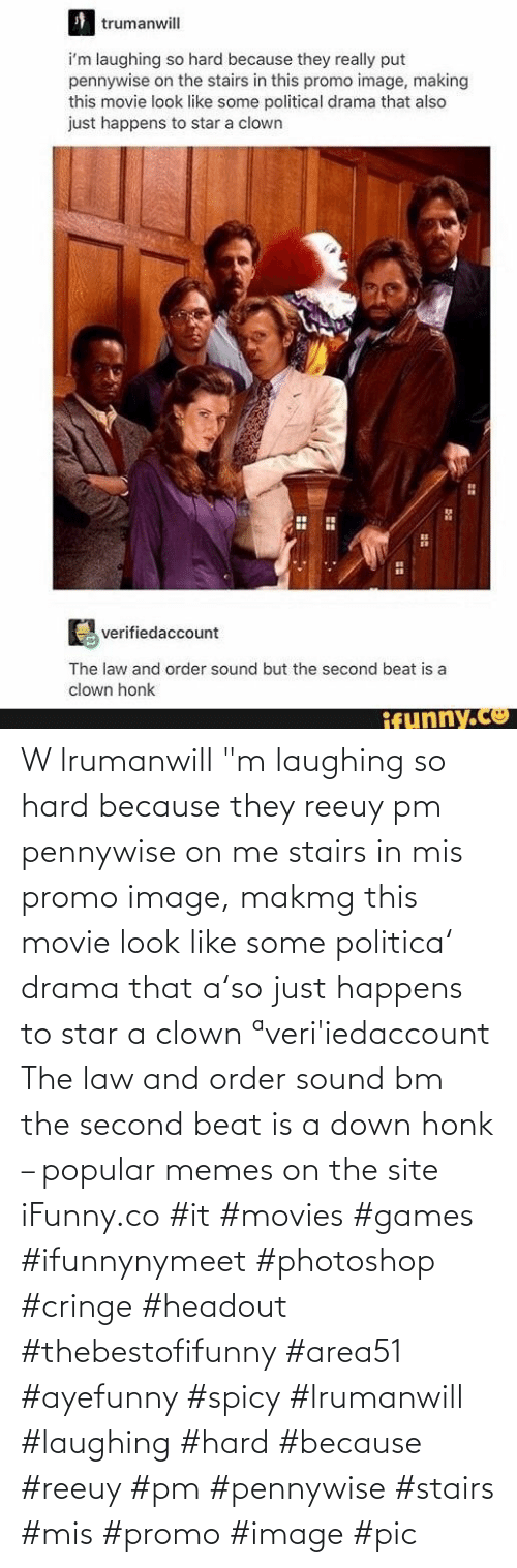 "order: W lrumanwill ""m laughing so hard because they reeuy pm pennywise on me stairs in mis promo image, makmg this movie look like some politica' drama that a'so just happens to star a clown ªveri'iedaccount The law and order sound bm the second beat is a down honk – popular memes on the site iFunny.co #it #movies #games #ifunnynymeet #photoshop #cringe #headout #thebestofifunny #area51 #ayefunny #spicy #lrumanwill #laughing #hard #because #reeuy #pm #pennywise #stairs #mis #promo #image #pic"