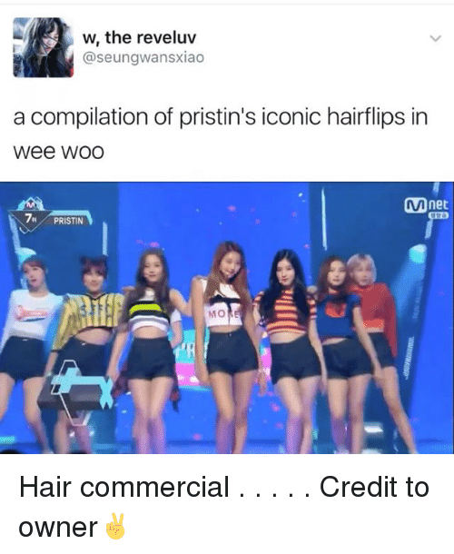 Memes, Wee, and Hair: w, the reveluv  @seungwansxiao  a compilation of pristin's iconic hairflips in  Wee WOO  net  7H PRISTIN  MO Hair commercial . . . . . Credit to owner✌