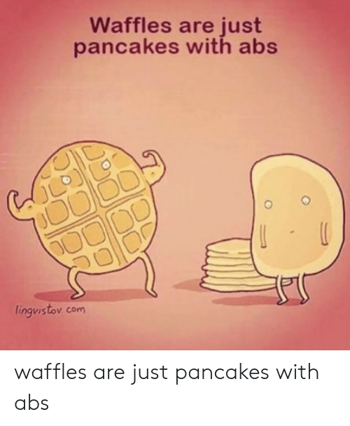 waffles: Waffles are just  pancakes with abs  לל  lingvistov com waffles are just pancakes with abs