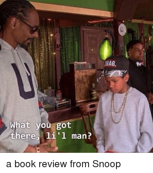 Memes, Snoop, and Book: WAG  What you got  there, li'l man?  there 1i'1 man? a book review from Snoop