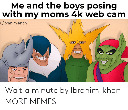 minute: Wait a minute by Ibrahim-khan MORE MEMES