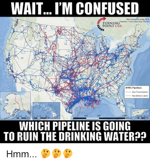 aven: WAIT... I'M CONFUSED  TURNINEil Aven Nao s3  POINT USA  SD  NV  NPMS Pipelines  Gas Transnession  Hazardous Liquid  AK  250  500  1,000  WHICH PIPELINE IS GOING  TO RUIN THE DRINKING WATER?? Hmm... 🤔🤔🤔