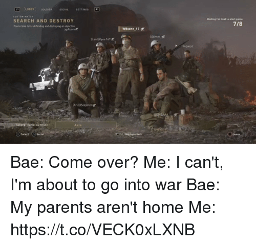 Bae, Come Over, and Parents: Waiting for hoat to start game  SEARCH AND DESTROY  eams take turns detending and destroying an sojectve  7/8  嗽  Pegaty  Satu Marie do Mont  Axis Bae: Come over?  Me: I can't, I'm about to go into war  Bae: My parents aren't home  Me: https://t.co/VECK0xLXNB