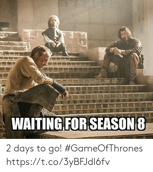 Waiting..., Gameofthrones, and For: WAITING FOR SEASON 8 2 days to go! #GameOfThrones https://t.co/3yBFJdl6fv