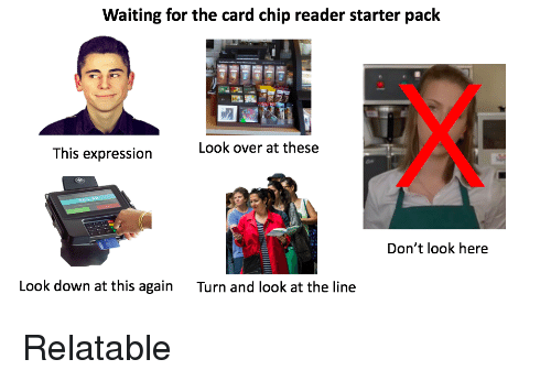 Card Chip: Waiting for the card chip reader starter pack  Look over at these  This expression  Don't look here  Look down at this again  Turn and look at the line