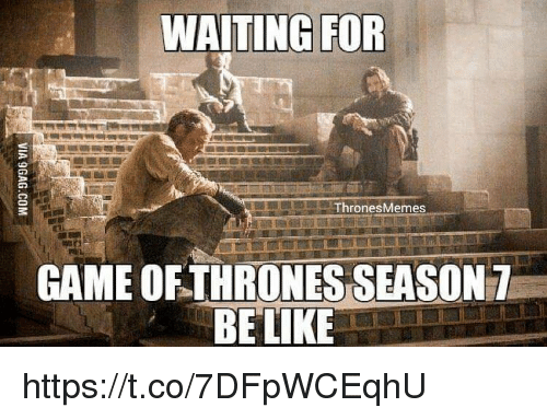 Thrones Meme: WAITING FOR  Thrones Memes  GAME OF THRONESSEASON  BE LIKE https://t.co/7DFpWCEqhU