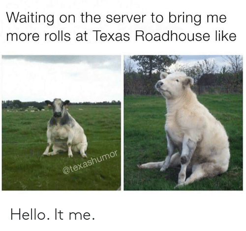 Hello, Texas, and Waiting...: Waiting on the server to bring me  more rolls at Texas Roadhouse like  @texas Hello. It me.