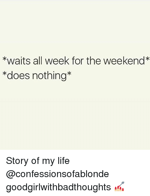the weekenders: *waits all week for the weekend*  *does nothing* Story of my life @confessionsofablonde goodgirlwithbadthoughts 💅🏼