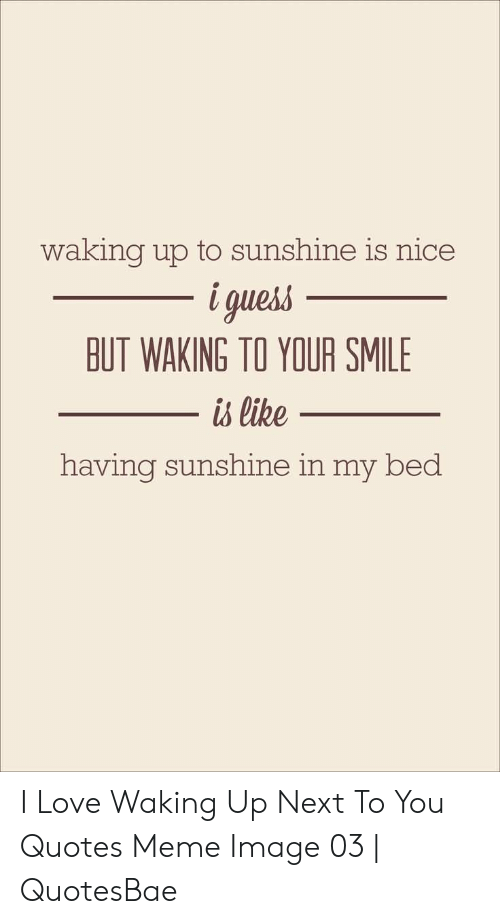 Waking Up to Sunshine Is Nice I Gues\'s BUT WAKING TO YOUR ...