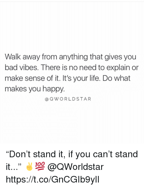 """Bad, Life, and Happy: Walk away from anything that gives you  bad vibes. There is no need to explain or  make sense of it. It's your life. Do what  makes you happy.  aQWORLDSTAR """"Don't stand it, if you can't stand it..."""" ✌️💯 @QWorldstar https://t.co/GnCGIb9ylI"""