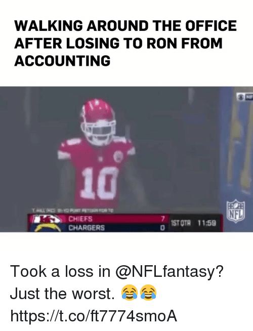 Otr: WALKING AROUND THE OFFICE  AFTER LOSING TO RON FROM  ACCOUNTING  10  NFL  ST OTR 1159  CHARGERS Took a loss in @NFLfantasy? Just the worst. 😂😂 https://t.co/ft7774smoA