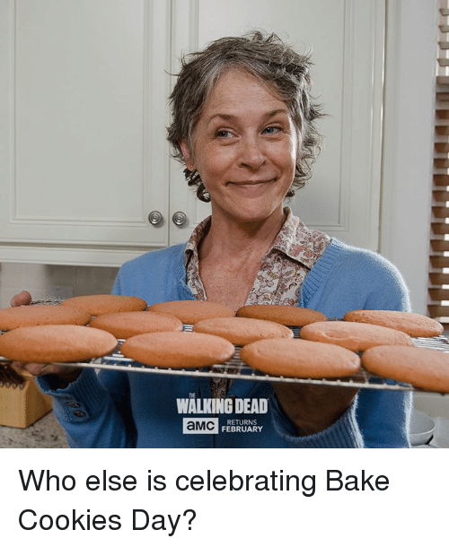 Walking Dead Returns: WALKING DEAD  RETURNS  aMC  FEBRUARY Who else is celebrating Bake Cookies Day?