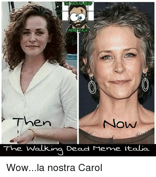 the walking dead memes: WALKING! EA  HE MEMENGALIA  Then  Now  The Walking  Dead Meme Ita La Wow...la nostra Carol