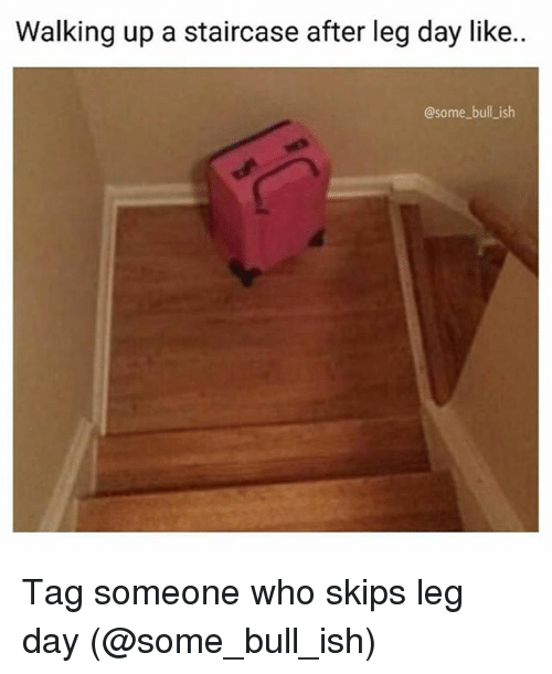 Legs Day: Walking up a staircase after leg day like..  @some bull ish Tag someone who skips leg day (@some_bull_ish)