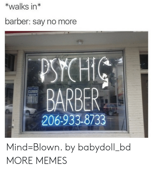 Psych: *walks in*  barber: say no more  PSYCH  BARBER  206-933-8733  CLOSED Mind=Blown. by babydoll_bd MORE MEMES