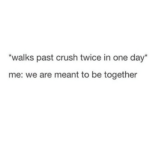 """Crush, One, and One Day: """"walks past crush twice in one day*  me: we are meant to be together"""