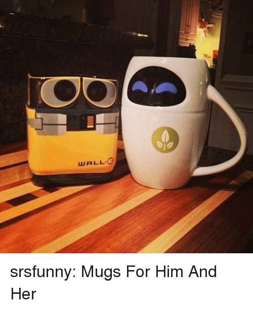 mugs: WALL E srsfunny:  Mugs For Him And Her