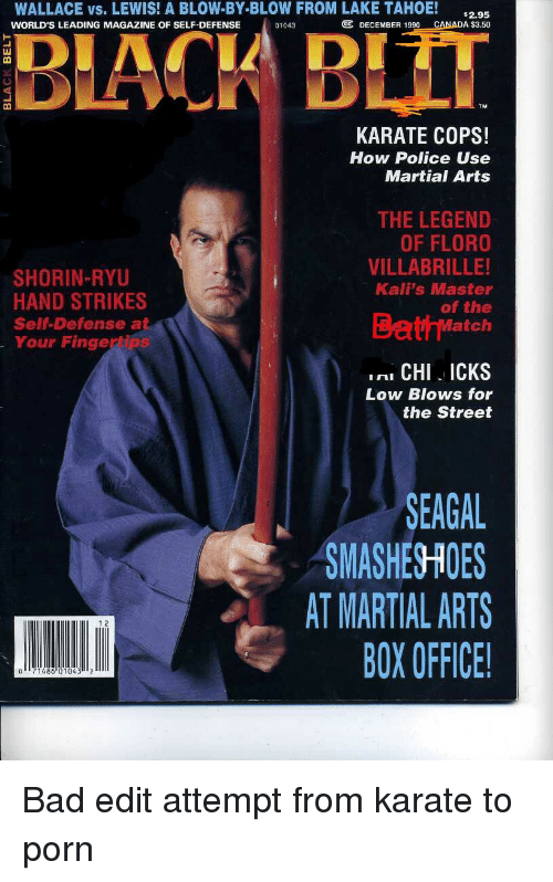 Blacn: WALLACE vs. LEWIS! A BLOW-BY-BLOW FROM LAKE TAHOE! 5295  EE DECEMBER 1990 CANADA $3.50  WORLD'S LEADING MAGAZINE OF SELF-DEFENSE  01043  BLACN BLIT  3  KARATE COPS!  How Police Use  Martial Arts  THE LEGEND  OF FLORO  VILLABRILLE!  Kali's Master  of the  SHORIN-RYU  HAND STRIKES  Self Defense a  Your Fingertips  BathMatch  CHI ICKS  Low Blows for  the Street  EAGAL  SMASHES HOES  AT MARTIAL ARTS  BOX OFFICE  1 2  0 71486 0104312