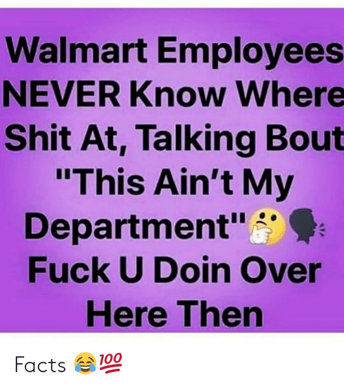 "Facts, Shit, and Walmart: Walmart Employees  NEVER Know Where  Shit At, Talking Bout  ""This Ain't My  Department""  Fuck U Doin Over  Here Then Facts 😂💯"