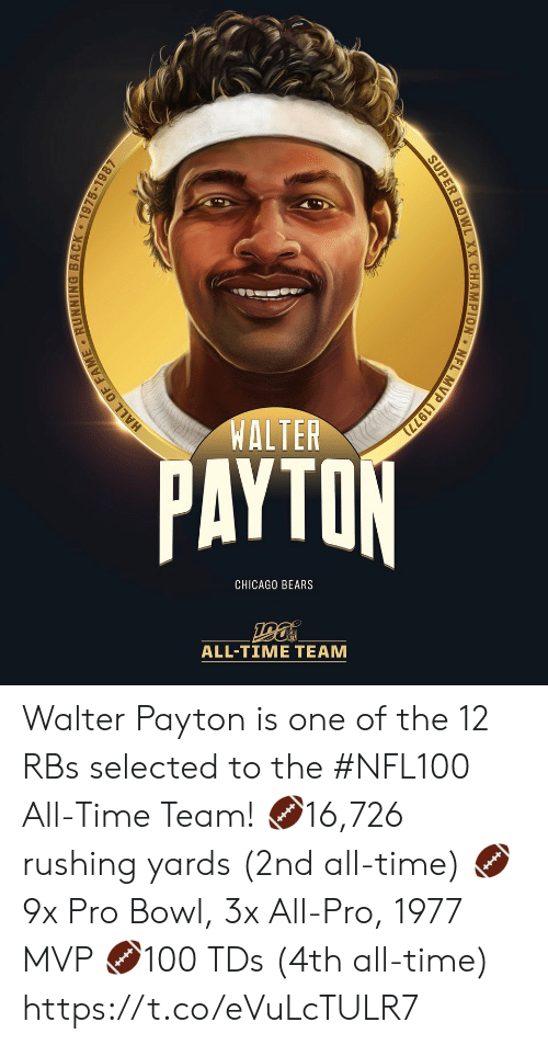 rushing: WALTER  PAYTON  CHICAGO BEARS  ALL-TIΜΕ ΤEAΜ  MVP (1977)  NFL  SUPER BOWL XX CHAMPION  HALL OF FAME RUNNING BACK 1975-1987 Walter Payton is one of the 12 RBs selected to the #NFL100 All-Time Team!  🏈16,726 rushing yards (2nd all-time) 🏈9x Pro Bowl, 3x All-Pro, 1977 MVP 🏈100 TDs (4th all-time) https://t.co/eVuLcTULR7
