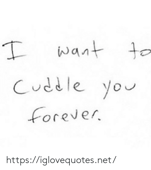 Cuddle You: want to  Cuddle you  forever. https://iglovequotes.net/