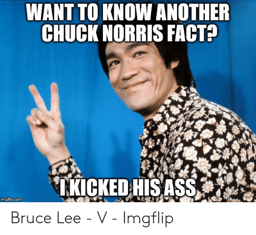 9efe0b29a WANT TO KNOW ANOTHER CHUCK NORRIS FACT? KICKED HISASS Imgflipcom ...