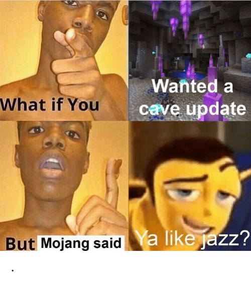 Mojang: Wanted a  What if You  cave update  a like jazz?  But Mojang said .