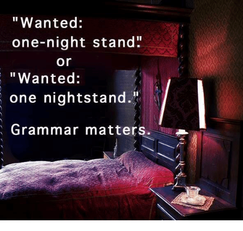 "Dank, 🤖, and Wanted: ""Wanted:  one-night stand""  ""Wanted  one nightstand.""  Grammar matters.  or"