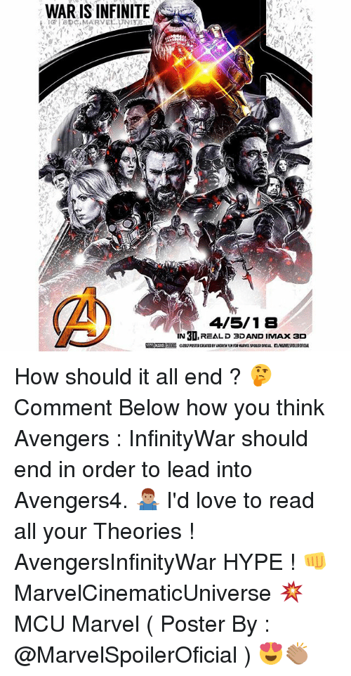 posterized: WAR IS INFINITE  4/5/18  IN 3D,REALD 3DAND IMAx ac  IN 3D,REALD 3DAND IMAx 3D How should it all end ? 🤔 Comment Below how you think Avengers : InfinityWar should end in order to lead into Avengers4. 🤷🏽♂️ I'd love to read all your Theories ! AvengersInfinityWar HYPE ! 👊 MarvelCinematicUniverse 💥 MCU Marvel ( Poster By : @MarvelSpoilerOficial ) 😍👏🏽