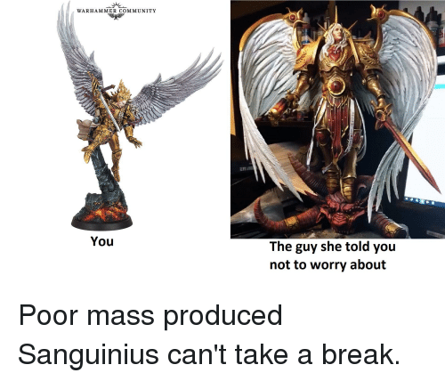 WARHAMMER COMMUNITY You the Guy She Told You Not to Worry About Poor